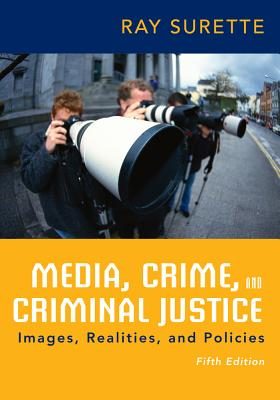 Media, Crime, and Criminal Justice By Surette, Ray