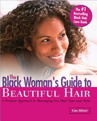 The Black Woman's Guide to Beautiful Hair By Akbari, Lisa