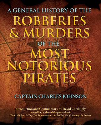 A General History of the Robberies & Murders of the Most Notorious Pirates By Johnson, Charles/ Cordingly, David (INT)